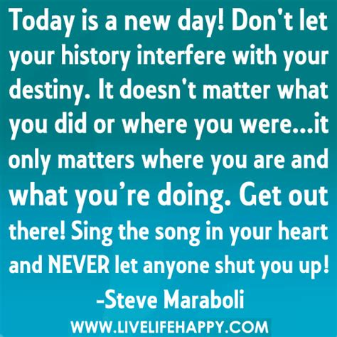 your business and company matters today today is a new day don t let your history interfere with