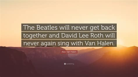 Halen Are Getting Back Together With David Roth by Alex Halen Quotes 12 Wallpapers Quotefancy