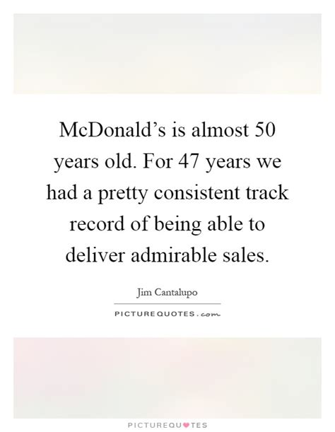 being 47 years old mcdonald s is almost 50 years old for 47 years we had a