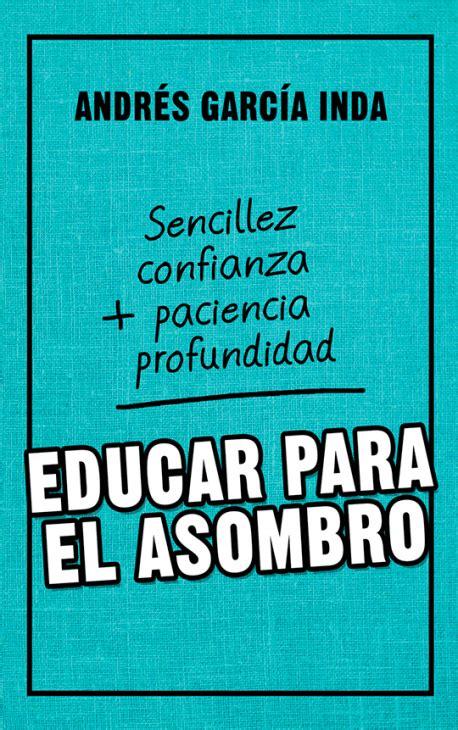libro educar en el asombro educar para el asombro