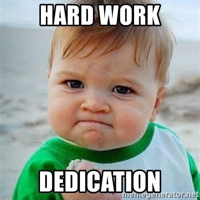 Work Hard Meme - hard work dedication victory baby meme generator