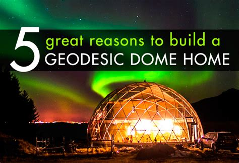 Design Your Own Green Home 5 great reasons to build a geodesic dome home inhabitat