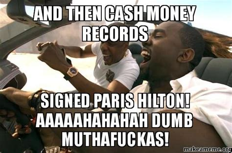 Cash Money Meme - and then cash money records signed paris hilton