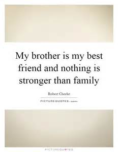 Essay On Is Stronger Than by My Is My Best Friend And Nothing Is Stronger Than Family Picture Quotes