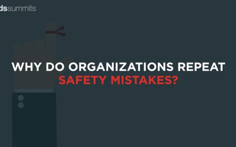 Organizations 10 Mistakes That Most Make by Why Do Organizations Repeat Safety Mistakes The Digital