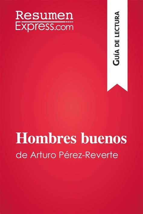 libro hombres buenos hombres buenos de arturo p 233 rez reverte gu 237 a de lectura 187 resumenexpress com una nueva manera