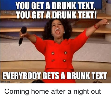 Drunk Texting Meme - you get a drunk text yougetadrunk text everybody gets