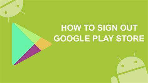 sign out of on android how to sign out of play store on an android device