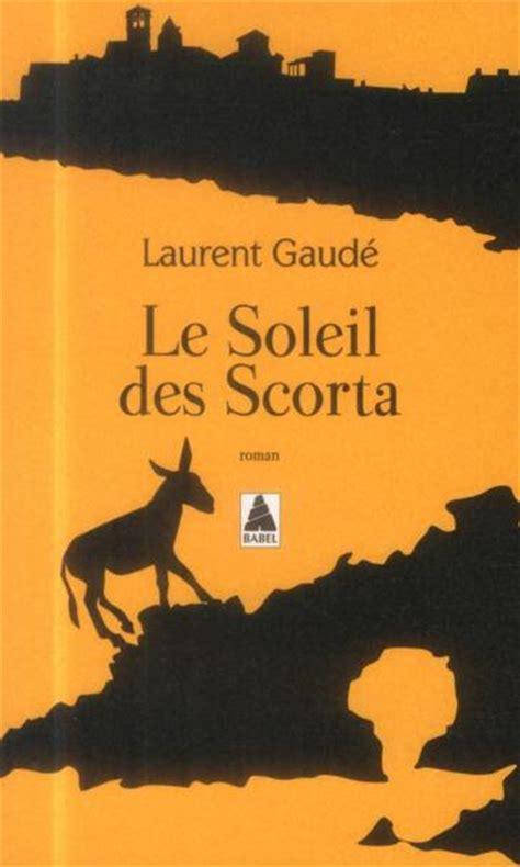 libro le soleil des scorta livre le soleil des scorta laurent gaud 233