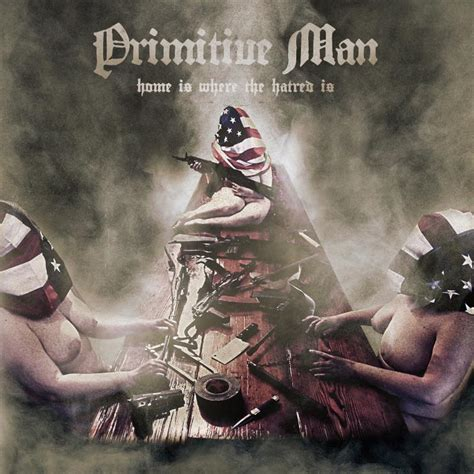 primitive to release home is where the hatred is 12