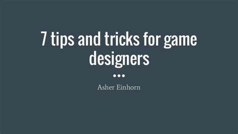 game design tips and tricks 7 tips and tricks for game designers