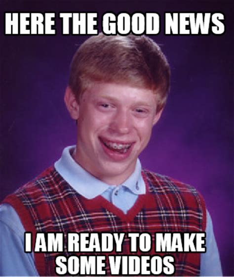 Good News Meme - meme creator here the good news i am ready to make some