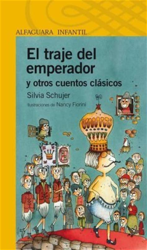 cuentos serie azul 8491220453 el traje del emperador y otros cuentos clasicos de schujer silvia graciela 9789870422266 lsf