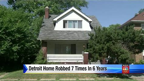detroit home robbed 7 times in 6 years
