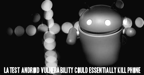 android vulnerability android vulnerability could leave phone dead and unable to perform tasks freedom hacker