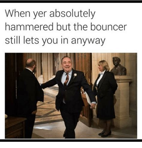 Bouncer Meme - when yer absolutely hammered but the bouncer still lets