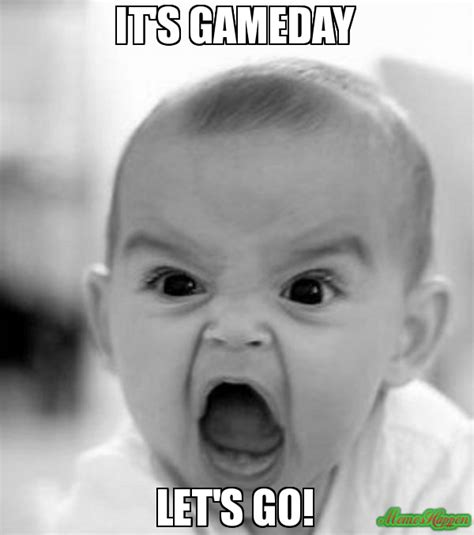 Lets Go Meme - it s gameday let s go meme angry baby 78812 memeshappen