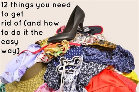 12 things you need to get rid of and how to do it the