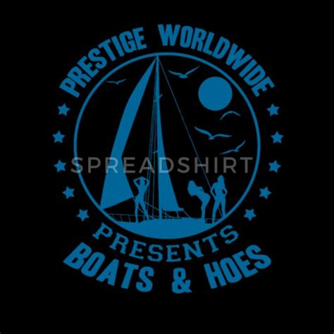 boats and hoes prestige worldwide presents boats and hoes prestige worldwide by spreadshirt