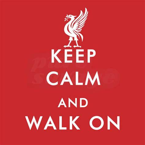 Is Walk On keep calm walk on t shirts liverpool fc