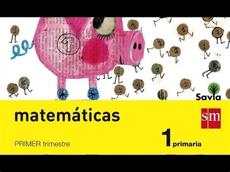 libros de texto matem 225 ticas 1 primaria trimestres edici 243 n 2014 savia sm youtube