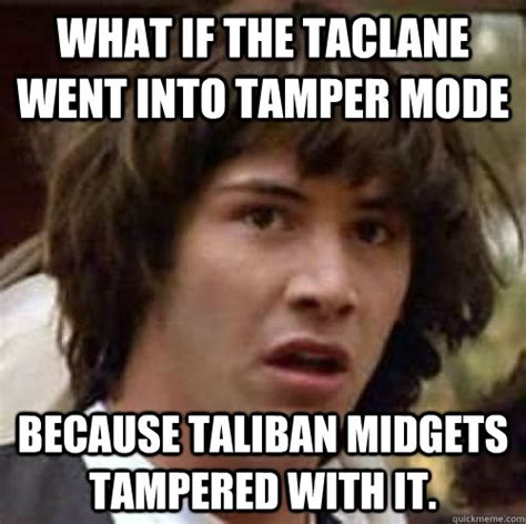 Midgets Meme - what if the taclane went into ter mode because taliban