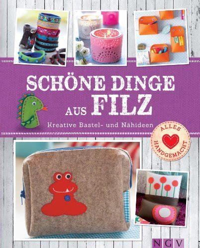 Schöne Dinge Basteln by Sch 246 Ne Dinge Aus Filz Kreative Bastel Und N 228 Hideen