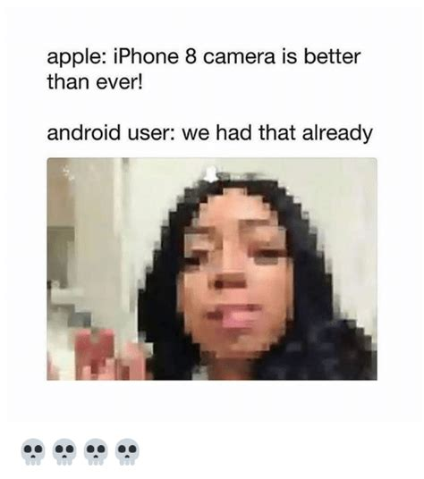Android Quality Meme by Apple Iphone 8 Is Better Than Android User We