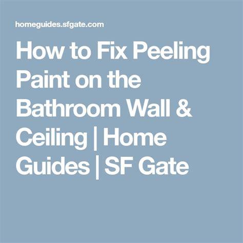 how to fix bathroom ceiling paint peeling best 25 peeling paint ideas on pinterest beige pink