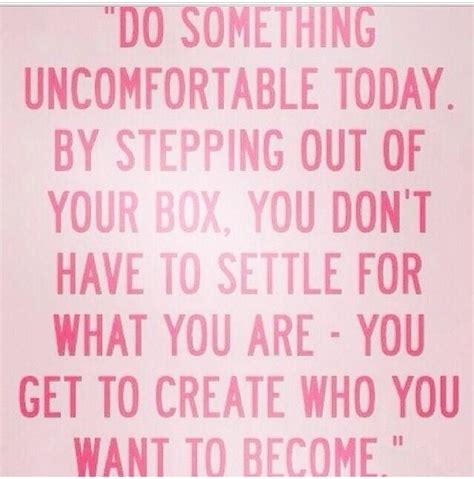 get comfortable with being uncomfortable get comfortable being uncomfortable quotes and misc