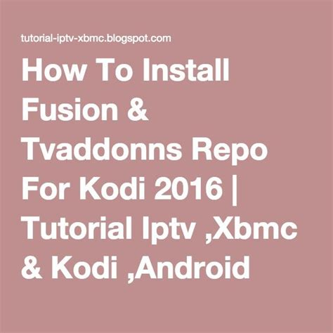 xbmc android tutorial how to install fusion tvaddonns repo for kodi 2016