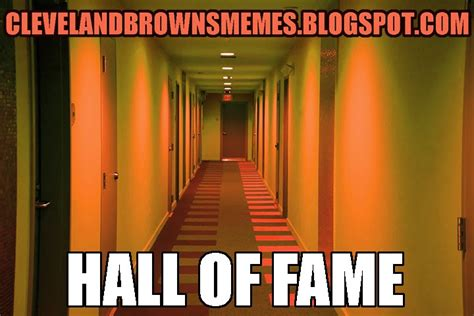Meme Hall Of Fame - cleveland browns memes cleveland browns memes hall of fame