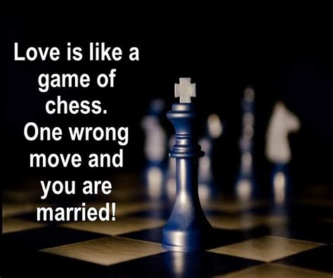 love is like a game of chess one wrong move and you are