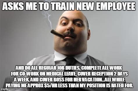 Employee Meme - scumbag boss and to top it off i do approx 40 50 of her