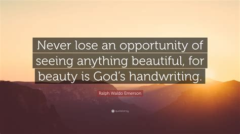 never lose an opportunity of seeing anything beautiful ralph waldo emerson quote never lose an opportunity of