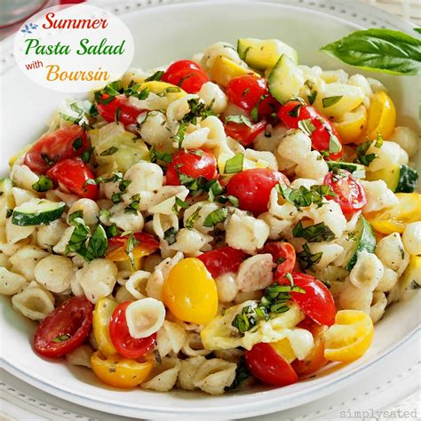 summer pasta salad recipes summer pasta salad with boursin simply sated