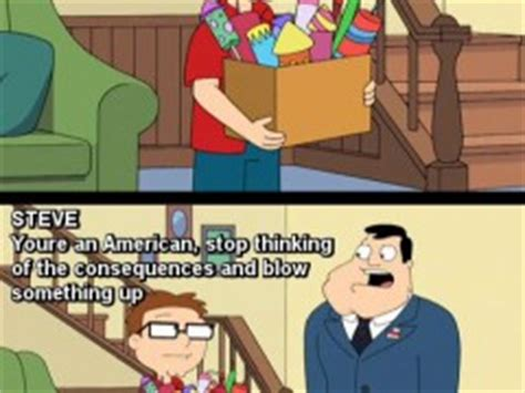 American Dad Memes - steve you re an american stop thinking of the consequences