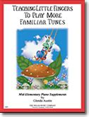 Teaching Fingers To Play More Familiar Tunes teaching fingers to play by thompson methodbooks