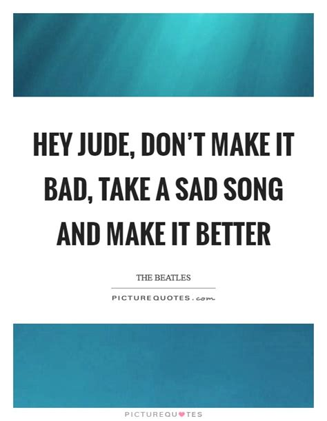 take a bad song and make it better make a hey quotes make a hey sayings make a hey