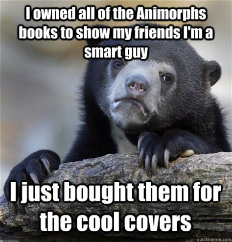 I M Meme I M Cover Foundation i owned all of the animorphs books to show my friends i m a smart i just bought them for the