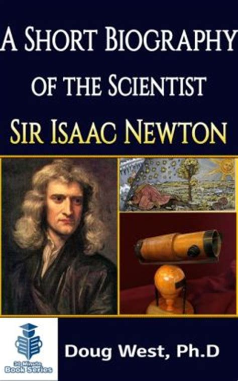 biography of isaac newton in short a short biography of the scientist sir isaac newton