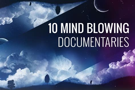10 Tips On How To Experience Mind Blowing Quickies by 10 Mind Blowing Documentaries Live Learn Evolve