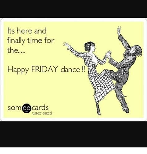 Its Here by Its Here And Finally Time For The Happy Friday Cards