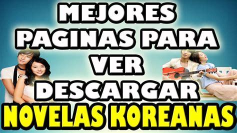 las mejore novelas coreanas 2015 las mejores paginas para ver y descargar doramas 2015