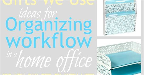 organize workflow gifts we use ideas for organizing workflow in a home