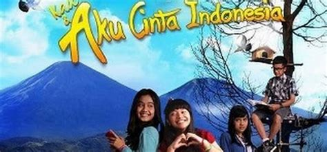 film aku cinta indonesia film kau dan aku cinta indonesia garnesia com