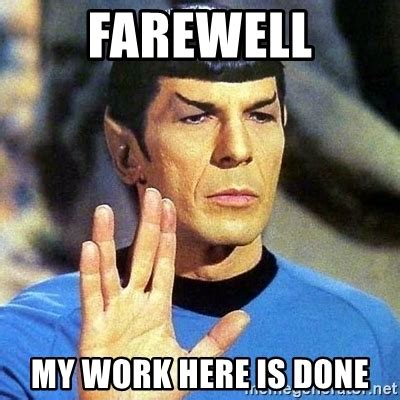 My Work Here Is Done Meme - farewell my work here is done spock meme generator