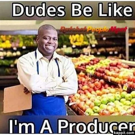 Music Producer Meme - dudes be like i m a producer
