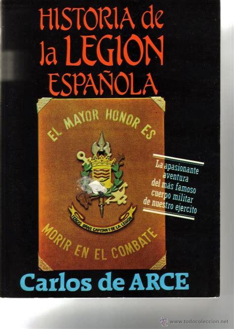 historia de la legin 8490606625 historia de la legion espa 241 ola carlos de arce comprar libros de historia moderna en