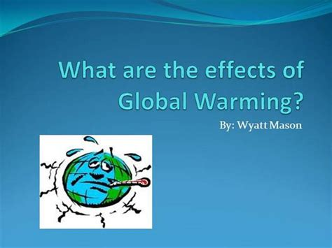 slides for powerpoint presentation about global warming the effects of global warming authorstream